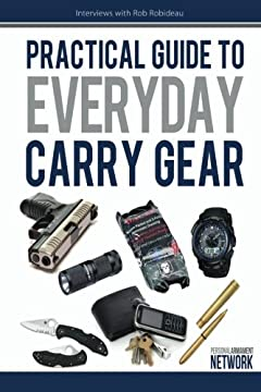 Practical Guide To Everyday Carry Gear: Increase your productivity, safety, and overall quality of life by optimizing your EDC gear