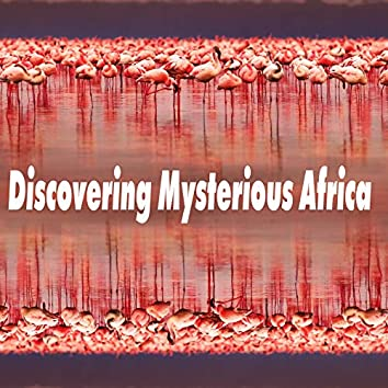 Discovering Mysterious Africa - Collection of Traditional Melodies and Songs of African People, Deep Relaxation Music Therapy, Reiki, Heal Your Soul and Body, Chants, Tradition