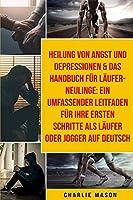 Heilung Von Angst Und Depressionen & Das Handbuch Fuer Laeufer-neulinge: Ein Umfassender Leitfaden Fuer Ihre Ersten Schritte Als Laeufer Oder Jogger Auf Deutsch