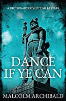 Dance If Ye Can: A Dictionary of Scottish Battles