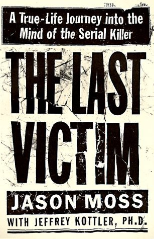The Last Victim: A True-Life Journey into the Mind of the Serial Killer by Jason Moss Jeffrey Kottler(1994-10-01)