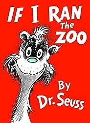 If I Ran the Zoo (Classic Seuss): Dr. Seuss