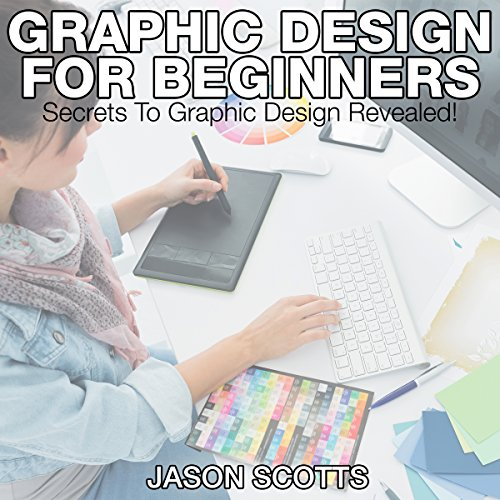 Graphics Design for Beginners     Secrets to Graphics Design Revealed!              By:                                                                                                                                 Jason Scotts                               Narrated by:                                                                                                                                 Chris Brinkley                      Length: 34 mins     4 ratings     Overall 2.5