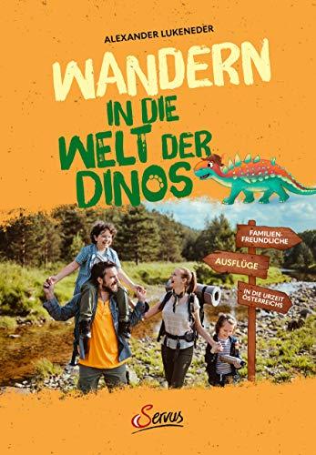Wandern in die Welt der Dinos: Familienfreundliche Ausflüge in die Urzeit Österreichs. Abenteuer, Natur und Wissen für Kinder, die heimische Steinzeit spielerisch mit Geowanderungen erkunden