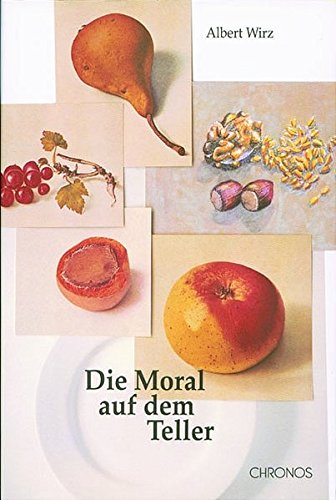 Die Moral auf dem Teller: Dargestellt an Leben und Werk von Max Bircher Benner und John Harvey Kellog, zwei Pionieren der modernen Ernährung, in der ... und die Verführung der Pflanzenkost