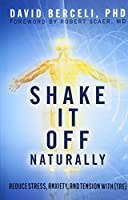 Shake It Off Naturally: Reduce Stress, Anxiety, and Tension With (TRE)