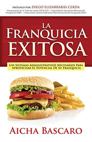 La Franquicia Exitosa: Los sistemas administrativos necesarios para aprovechar el potencial de su franquicia (Éxito de la Franquicia nº 1)