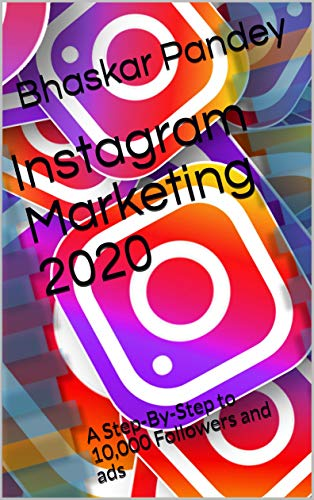 Instagram Marketing 2020: A Step-By-Step to 10,000 Followers and ads (advertisement Book 3) (English Edition)