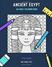 ANCIENT EGYPT: AN ADULT COLORING BOOK: An Ancient Egypt Coloring Book For Adults