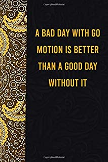 A bad day with go motion is better than a good day without it: funny notebook for export lovers, cute journal for writing ...