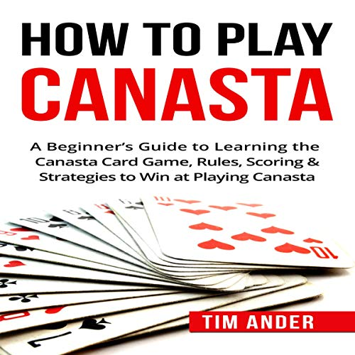 How to Play Canasta: A Beginner's Guide to Learning the Canasta Card Game, Rules, Scoring & Strategies audiobook cover art