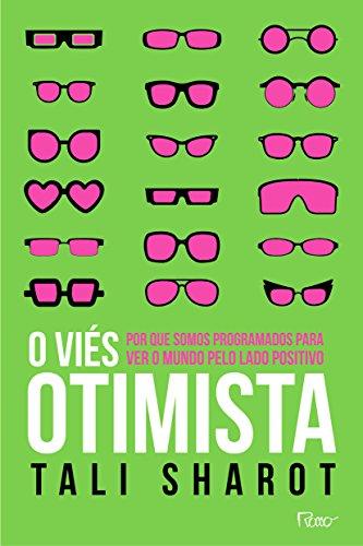 O viés otimista: Por que somos programados para ver o mundo pelo lado positivo