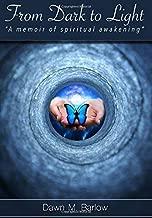 From Dark To Light: A Memoir of A Spiritual Awakening