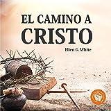 El camino a cristo [Steps to Christ]