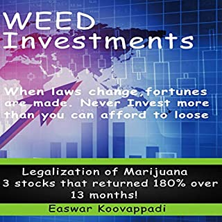 Weed Investments: When Laws Change Fortunes Are Made. Legalization of Marijuana Offers Huge Possibilities of Returns Over Short Term and Long Term cover art