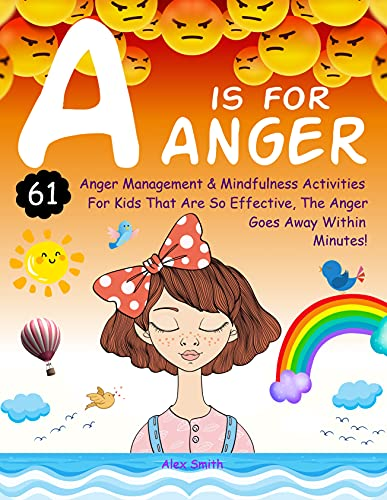 A is for Anger: 61 Anger Management & Mindfulness Activities For Kids That Are So Effective,...