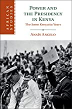 Power and the Presidency in Kenya: The Jomo Kenyatta Years (African Studies Book 146)