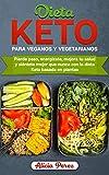 Dieta Keto Para Veganos Y Vegetarianos: Pierde Peso, Energízate, Mejora Tu Salud Y Siéntete Mejor Que Nunca Con La Dieta Keto  Basada En Plantas