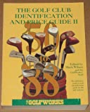 The Golf Club Identification and Price Guide II: The Golf Industry's Standard Reference