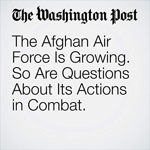 The Afghan Air Force Is Growing. So Are Questions About Its Actions in Combat. copertina