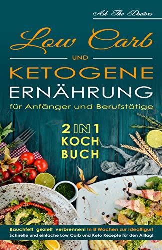 Low Carb & ketogene Ernährung: 2 in 1 Kochbuch für Anfänger & Beruf