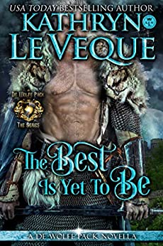 The Best Is Yet To Be (De Wolfe Pack Book 15) by [Kathryn Le Veque]