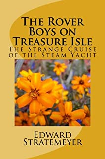 The Rover Boys on Treasure Isle: The Strange Cruise of the Steam Yacht (The Rover Boys Series for Young Americans) (Volume 13)
