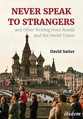 Compare Textbook Prices for Never Speak to Strangers and Other Writing from Russia and the Soviet Union  ISBN 9783838214573 by Satter, David