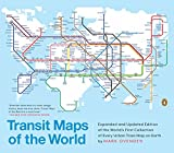 Transit Maps of the World - Expanded and Updated Edition of the World's First Collection of Every Urban Train Map on Earth