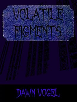 Volatile Figments by [Dawn Vogel]