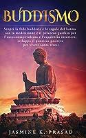 Buddismo: Scopri la fede buddista e le regole del karma con la meditazione e il percorso guidato per l'autoconsapevolezza e l'equilibrio interiore, sviluppa il pensiero positivo per vivere senza stress.