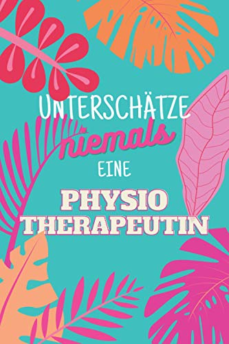Unterschätze niemals eine Physiotherapeutin: Notizbuch inkl. Kalender 2021   Das perfekte Geschenk für Frauen, die Patienten einränken   Geschenkidee   Geschenke