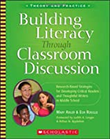 Building Literacy Through Classroom Discussion: Research-based Strategies for Developing Critical Readers And Thoughtful Writers in Middle School