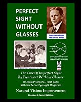 Perfect Sight Without Glasses - The Cure Of Imperfect Sight By Treatment Without Glasses - Dr. Bates Original, First Book: Natural Vision Improvement (Standard Color Edition)