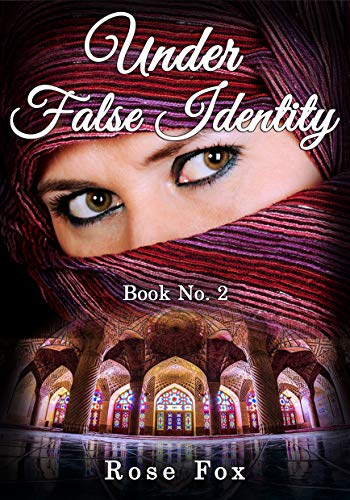 UNDER FALSE IDENTITY - In the Daring Operation (Book No. 2) by [Rose Fox]