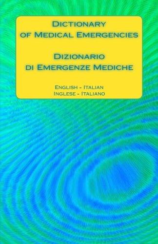 Dictionary of Medical Emergencies / Dizionario di Emergenze Mediche: English - Italian / Inglese - Italiano