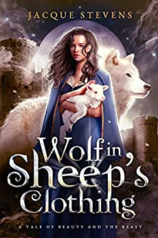Wolf in Sheep's Clothing: A Tale of Beauty and the Beast (HighTower Beauty and the Beast Book 2) by [Jacque Stevens]
