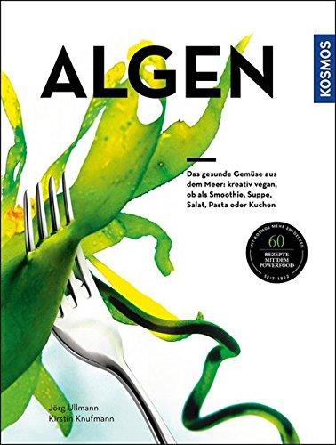 Algen: Das gesunde Gemüse aus dem Meer: kreativ zubereitet, ob als Smoothie, Suppe, Salat, Pasta oder Kuchen*