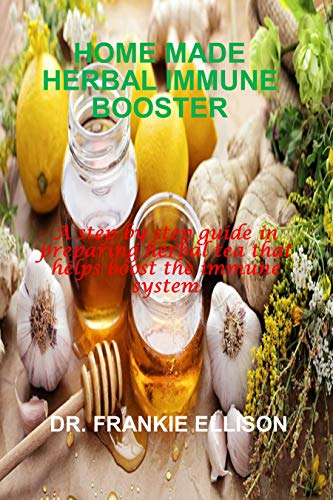 HOME MADE HERBAL IMMUNE BOOSTER: A step by step guide in preparing herbal tea that helps boost the immune system