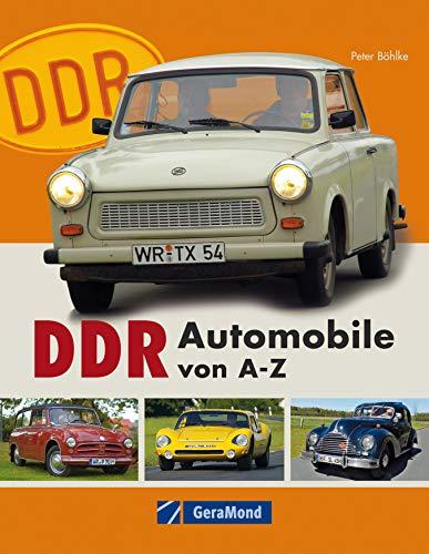 DDR Automobile von A-Z: Nostalgie vom Feinsten - die Autos der DDR: Melkus RS 1000 aus Dresden, EMW, IFA F9 und Wartburg aus Eisenach, P70, P240 und Trabant ... technischen Daten und Infos auf 144 Se...