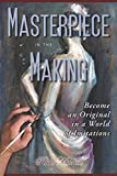 Masterpiece in the Making: Become an Original in a World of Imitations