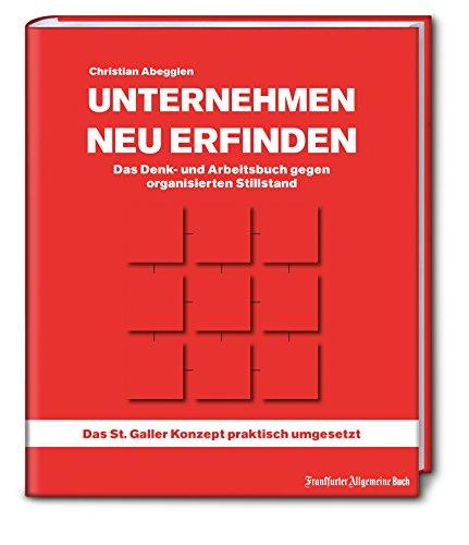 Unternehmen neu erfinden: Das Denk- und Arbeitsbuch gegen organisierten Stillstand