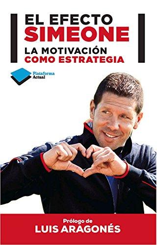 El Efecto Simeone. La Motivación Como Estrategia (Plataforma Actual)