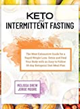 Keto and Intermittent Fasting: The Most Exhaustive Guide for a Rapid Weight Loss. Detox and Heal Your Body With an Easy to Follow 30-day Ketogenic Diet Meal Plan
