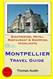 Montpellier Travel Guide: Sightseeing, Hotel, Restaurant & Shopping Highlights by Thomas Austin (2014-12-10)