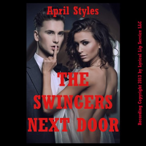 The Swingers Next Door     An Anal Sex Wife Swap Story              By:                                                                                                                                 April Styles                               Narrated by:                                                                                                                                 Poetess Connie                      Length: 19 mins     3 ratings     Overall 2.3