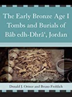 The Early Bronze Age I Tombs and Burials of Bab edh-Dhra, Jordan (Reports of the Expedition to the Dead Sea Plain, Jordan)