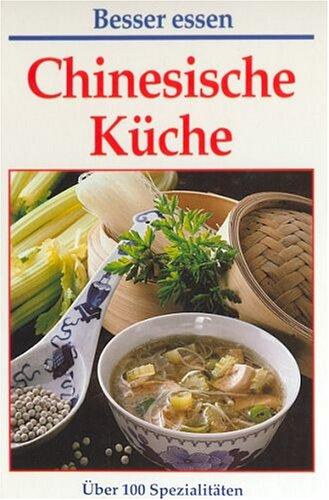Chinesische Küche - Über 100 Spezialitäten [Lizenzausgabe der Nikol Verlagsvertretung 1995] (Besser essen)