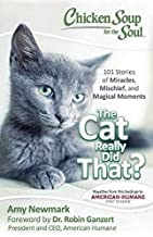 Chicken Soup for the Soul: The Cat Really Did That?: 101 Stories of Miracles, Mischief and Magical Moments