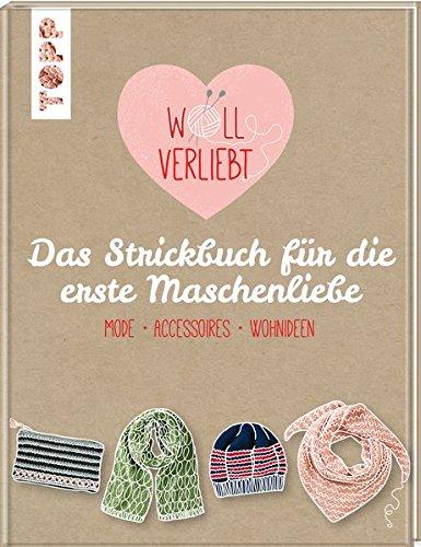 Wollverliebt: Das Strickbuch für die erste Maschenliebe